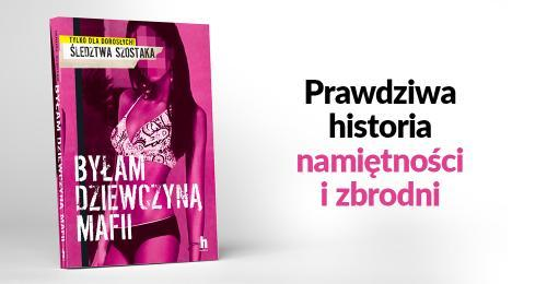Byłam dziewczyną mafii. Janusz Szostak